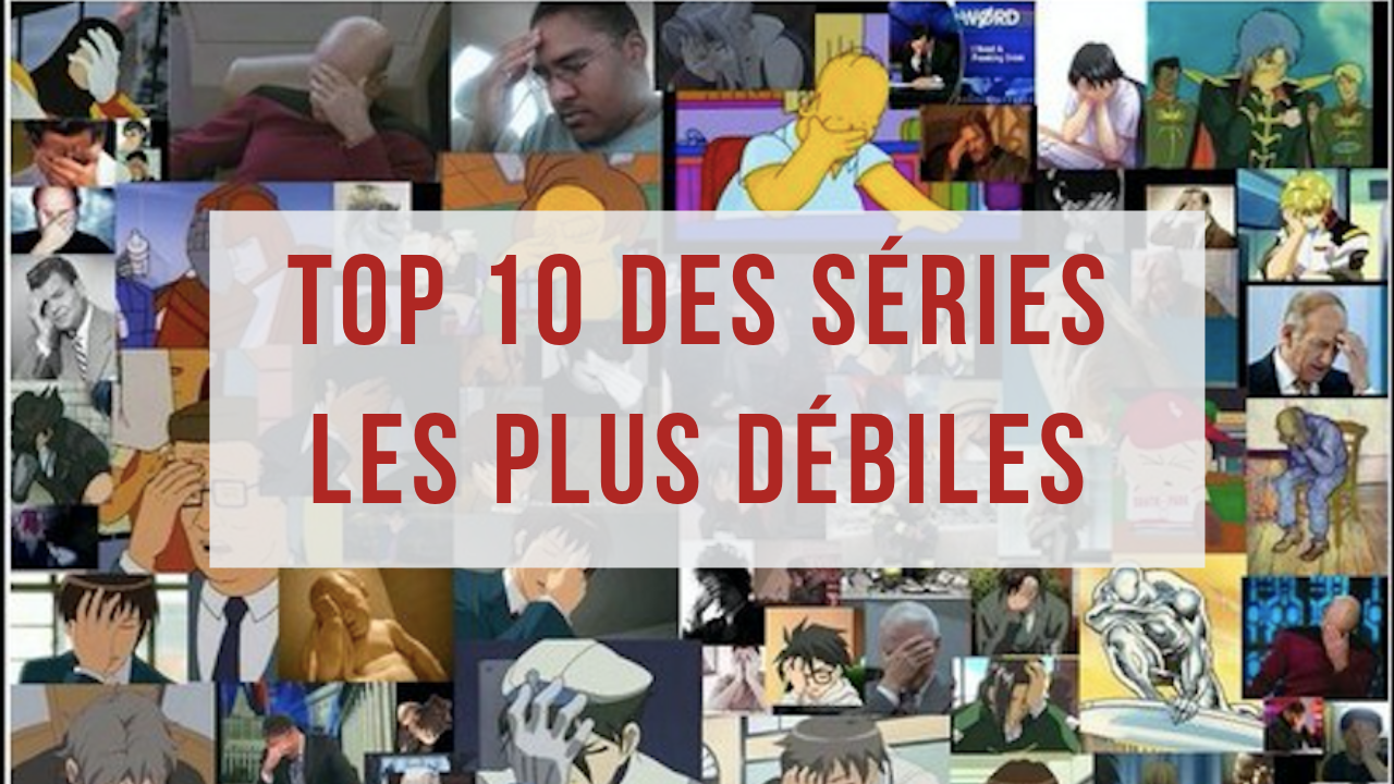 TOP 10 SÉRIES DÉBILES
